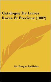 Catalogue De Livres Rares Et Precieux (1882) - Ch. Porquet Publisher