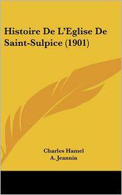 Histoire De L'Eglise De Saint-Sulpice (1901) - Charles Hamel, A. Jeannin (Editor)