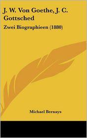 J.W. Von Goethe, J.C. Gottsched - Michael Bernays