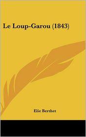 Le Loup-Garou (1843) - Elie Bertrand Berthet