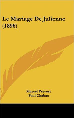 Le Mariage De Julienne (1896) - Marcel Prevost, Paul Chabas (Illustrator)