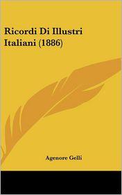 Ricordi Di Illustri Italiani (1886) - Agenore Gelli