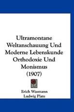 Ultramontane Weltanschauung Und Moderne Lebenskunde Orthodoxie Und Monismus (1907) - Erich Wasmann