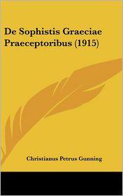 De Sophistis Graeciae Praeceptoribus (1915) - Christianus Petrus Gunning