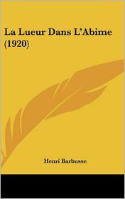 La Lueur Dans L'Abime (1920) - Henri Barbusse