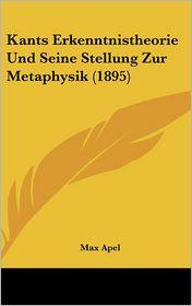 Kants Erkenntnistheorie Und Seine Stellung Zur Metaphysik (1895) - Max Apel