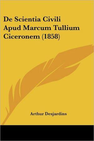De Scientia Civili Apud Marcum Tullium Ciceronem (1858) - Arthur Desjardins