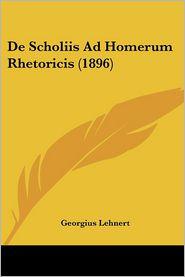 de Scholiis Ad Homerum Rhetoricis (1896) - Georgius Lehnert