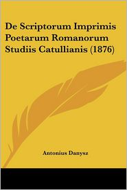 De Scriptorum Imprimis Poetarum Romanorum Studiis Catullianis (1876) - Antonius Danysz