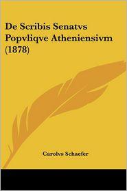 De Scribis Senatvs Popvliqve Atheniensivm (1878) - Carolvs Schaefer