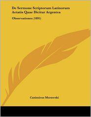 De Sermone Scriptorum Latinorum Aetatis Quae Dicitur Argentea - Casimirus Morawski