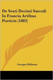 de Sexti Decimi Saeculi in Francia Artibus Poeticis (1883) - Georges Pellissier