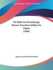 de Sluik-En Kroesharige Rassen Tusschen Selebes En Papua (1886) - Johan Gerard Friedrich Riedel