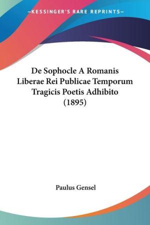 De Sophocle A Romanis Liberae Rei Publicae Temporum Tragicis Poetis Adhibito (1895) - Paulus Gensel