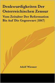 Denkwurdigkeiten Der Osterreichischen Zensur - Adolf Wiesner