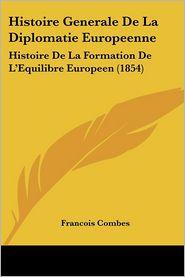 Histoire Generale De La Diplomatie Europeenne - Francois Combes