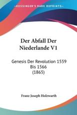 Der Abfall Der Niederlande V1 - Franz Joseph Holzwarth