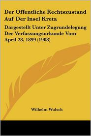Der Offentliche Rechtszustand Auf Der Insel Kreta - Wilhelm Wulsch