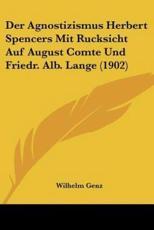 Der Agnostizismus Herbert Spencers Mit Rucksicht Auf August Comte Und Friedr. Alb. Lange (1902) - Wilhelm Genz