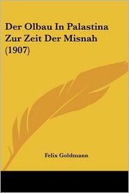 Der Olbau In Palastina Zur Zeit Der Misnah (1907) - Felix Goldmann