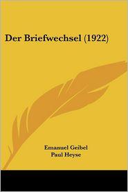 Der Briefwechsel (1922) - Emanuel Geibel, Paul Heyse, Erich Petzet (Editor)