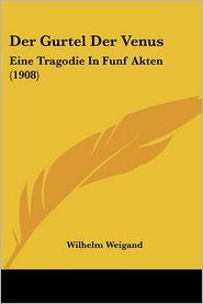 Der Gurtel Der Venus - Wilhelm Weigand