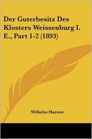 Der Guterbesitz Des Klosters Weissenburg I. E, Part 1-2 (1893) - Wilhelm Harster