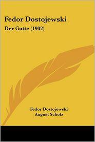 Fedor Dostojewski: Der Gatte (1902) - Fedor Dostojewski, August Scholz