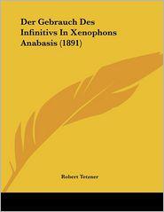 Der Gebrauch Des Infinitivs In Xenophons Anabasis (1891) - Robert Tetzner