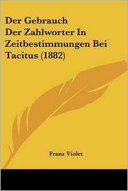 Der Gebrauch Der Zahlworter In Zeitbestimmungen Bei Tacitus (1882) - Franz Violet