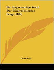 Der Gegenwartige Stand Der Thukydideischen Frage (1889)