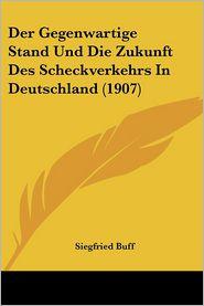 Der Gegenwartige Stand Und Die Zukunft Des Scheckverkehrs In Deutschland (1907) - Siegfried Buff