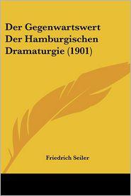 Der Gegenwartswert Der Hamburgischen Dramaturgie (1901) - Friedrich Seiler