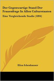 Der Gegenwartige Stand Der Frauenfrage In Allen Culturstaaten - Eliza Ichenhauser