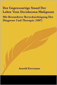 Der Gegenwartige Stand Der Lehre Vom Deciduoma Malignum - Arnold Eiermann