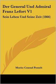 Der General Und Admiral Franz Lefort V1 - Moritz Conrad Posselt