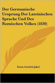 Der Germanische Ursprung Der Lateinischen Sprache Und Des Romischen Volkes (1830) - Ernst Gottlob Jakel