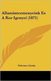 Allamintezmenyeink Es A Kor Igenyei (1871) - Schvarcz Gyula