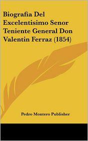 Biografia Del Excelentisimo Senor Teniente General Don Valentin Ferraz (1854) - Pedro Montero Publisher