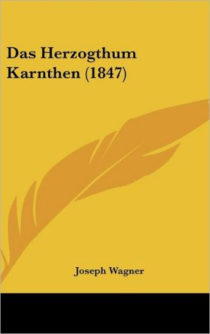 Das Herzogthum Karnthen (1847) - Joseph Wagner