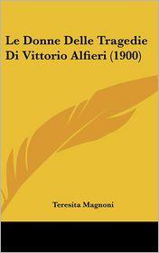 Le Donne Delle Tragedie Di Vittorio Alfieri (1900)