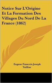 Notice Sur L'Origine Et La Formation Des Villages Du Nord de La France (1862)