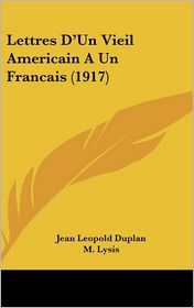 Lettres D'Un Vieil Americain a Un Francais (1917) - Jean Leopold Duplan (Translator), M. Lysis (Introduction)