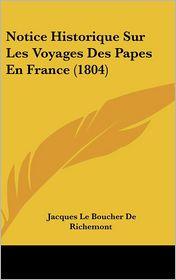 Notice Historique Sur Les Voyages Des Papes En France (1804) - Jacques Le Boucher De Richemont