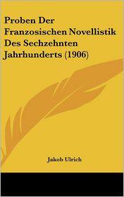 Proben Der Franzosischen Novellistik Des Sechzehnten Jahrhunderts (1906) - Jakob Ulrich (Editor)