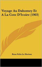 Voyage Au Dahomey Et a la Cote D'Ivoire (1903) - Rene Felix Le Herisse