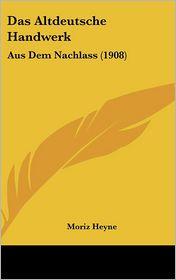 Das Altdeutsche Handwerk - Moriz Heyne