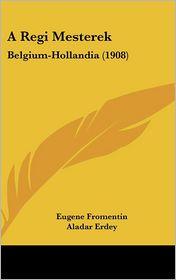 A Regi Mesterek - Eugene Fromentin, Aladar Erdey (Translator)