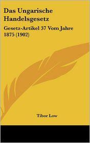 Das Ungarische Handelsgesetz - Tibor Low (Editor)