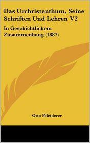 Das Urchristenthum, Seine Schriften Und Lehren V2 - Otto Pfleiderer